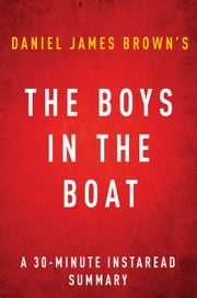 The Boys in the Boat by Daniel James Brown | A 30-minute Instaread Summary