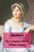 The Complete Works of Jane Austen (Unabridged)