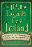The Myths, Legends, and Lore of Ireland