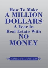 How To Make A Million Dollars A Year In Real Estate With No Money