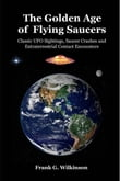 The Golden Age of Flying Saucers: Classic UFO Sightings, Saucer Crashes and Extraterrestrial Contact Encounters