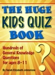 The Huge Kids Quiz Book: Educational, Mathematics & General Knowledge Quizzes, Trivia Questions & Answers for Children