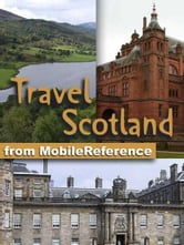 Travel Scotland: Illustrated Guide & Maps. Includes Edinburgh, Aberdeen, Glasgow, Inverness & More (Mobi Travel)