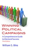 Winning Political Campaigns: A Comprehensive Guide to Electoral Success, Third Edition