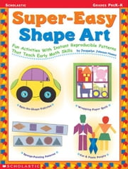 Super-Easy Shape Art: Fun Activities with Instant Reproducible Patterns that Teach Early Math Concepts