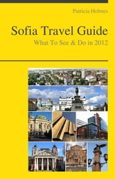 Sofia, Bulgaria Travel Guide - What To See & Do