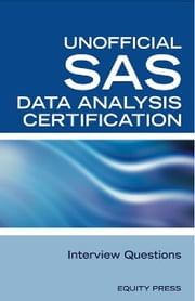 SAS Statistics Data Analysis Certification Questions: Unofficial SAS Data analysis Certification and Interview Questions