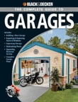 Black & Decker The Complete Guide to Garages: Includes: Building a New Garage, Repairing & Replacing Doors & Windows, Improving Storage, Maintaini