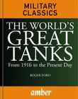 The World's Great Tanks: From 1916 to the Present Day