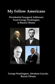 My Fellow Americans: Presidential Inaugural Addresses from George Washington to Barack Obama