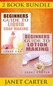 "(2 BOOK BUNDLE) ""Beginners Guide To Liquid Soap Making"" & ""Beginners Guide To Lotion Making"""