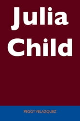 Julia Child - Unabridged Guide