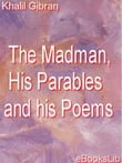 The Madman, His Parables and his Poems