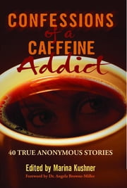 Confessions of a Caffeine Addict: 40 True Anonymous Stories