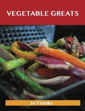 Vegetable Greats: Delicious Vegetable Recipes, The Top 100 Vegetable Recipes