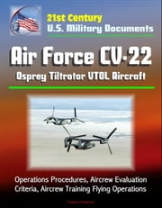 21st Century U.S. Military Documents: Air Force CV-22 Osprey Tiltrotor VTOL Aircraft - Operations Procedures, Aircrew Evaluation Criteria, Aircrew Training Flying Operations