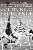 Classic Season: Celtic Football Club 1967-68 Maintaining Excellence