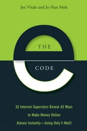 The E-Code: 33 Internet Superstars Reveal 43 Ways to Make Money Online Almost Instantly--Using Only E-mail!