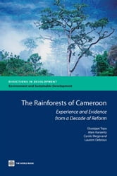 The Rainforest Of Cameroon : Experience And Evidence From A Decade Of Reform