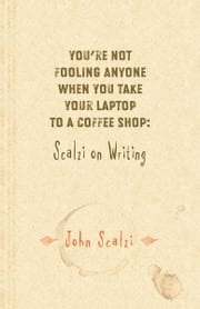 Youre Not Fooling Anyone When You Take Your Laptop to a Coffee Shop: Scalzi on Writing