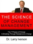 The Science of Change Management: The 7 Phases of Change & Breaking Through Resistance to Change