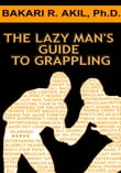 The Lazy Man's Guide to Grappling - (Brazilian jiu-jitsu, BJJ, Wrestling, etc.)