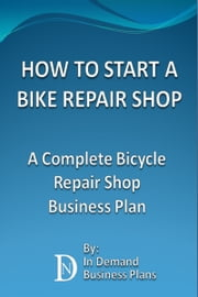 How To Start A Bike Repair Shop: A Complete Bicycle Repair Shop Business Plan
