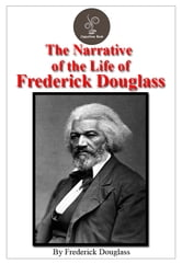 The Narrative Of The Life Of Frederick Douglass (FREE Audiobook Included!)