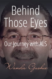 Behind Those Eyes- A Journey with ALS