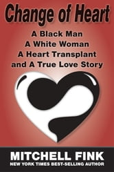 Change of Heart: A Black Man A White Woman A Heart Transplant, and A True Love Story