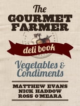 Vegetables and Condiments - The Gourmet Farmer Deli Book