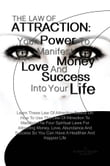 THE LAW OF ATTRACTION: Your Power To Manifest Money, Love And Success Into Your Life