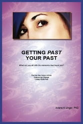 GETTING PAST YOUR PAST: What can you do with the memories that haunt you?