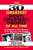 30 Greatest Sports Conspiracy Theories of All Time: Ranking Sports' Most Notorious Fixes, Cover-ups, and Scandals