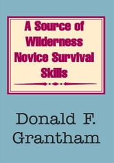 A Source of Wilderness Novice Survival Skills