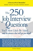 The 250 Job Interview Questions: You'll Most Likely Be Asked...and the Answers That Will Get You Hired!