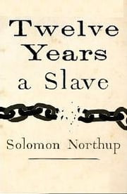 12 years a slave, or Twelve years a slave, or Narrative of Solomon Northup