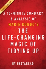 The Life-Changing Magic of Tidying Up by Marie Kondo - A 15-minute Summary & Analysis