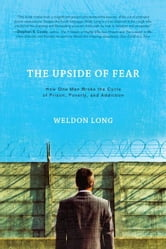 The Upside of Fear: How One Man Broke The Cycle of Prison Poverty and Addiction