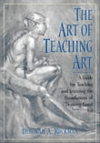 The Art of Teaching Art : A Guide for Teaching and Learning the Foundations of Drawing-Based Art
