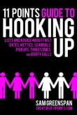 11 Points Guide to Hooking Up: Lists and Advice about First Dates, Hotties, Scandals, Pick-Ups, Threesomes and Booty Calls
