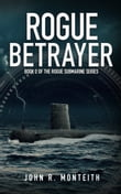 Rogue Betrayer (for fans of Tom Clancy, Larry Bond, and Dale Brown)