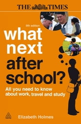 What Next After School?  : All You Need to Know About Work, Travel and Study