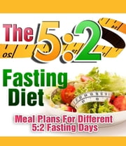The 5:2 Fasting Diet – Meal Plans For Different 5:2 Fasting Days