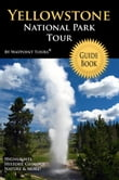 Yellowstone National Park Tour Guide eBook: Your personal tour guide for Yellowstone travel adventure in eBook format!