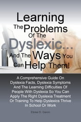 Learning The Problems of the Dyslexic … and the Ways You Can Help Them!