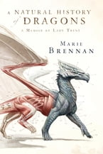 A Natural History of Dragons, A Memoir by Lady Trent
