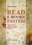 Read E-Books Faster!: Printed and Virtual Text Speed Reading Manual