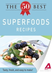 The 50 Best Superfoods Recipes: Tasty, fresh, and easy to make!
