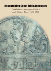 Researching Scots-Irish Ancestors: The Essential Genealogical Guide to Early Modern Ulster